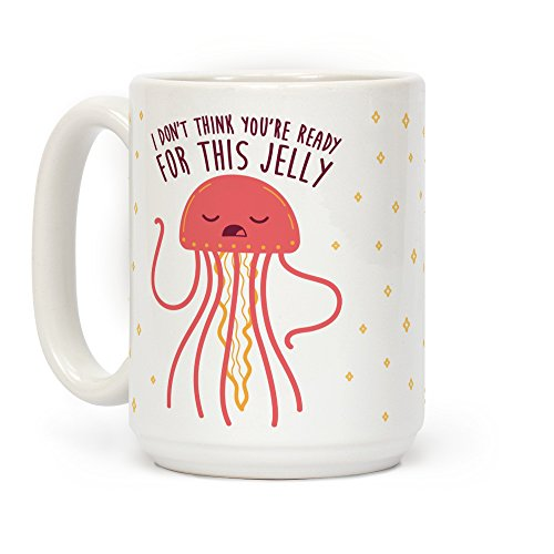 LookHUMAN I Don't Think You're Ready For This Jelly - Parody White 15 Ounce Ceramic Coffee Mug ()