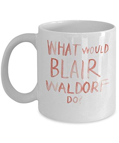 What Would Blair Waldorf Do? Coffee Mug Cup  11oz Gossip Gir