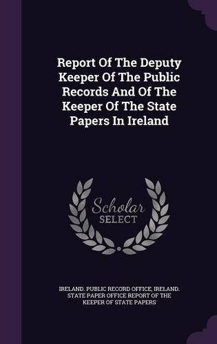 Download Report of the Deputy Keeper of the Public Records and of the Keeper of the State Papers in Ireland pdf