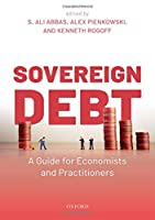 Sovereign Debt: A Guide for Economists and Practitioners Front Cover