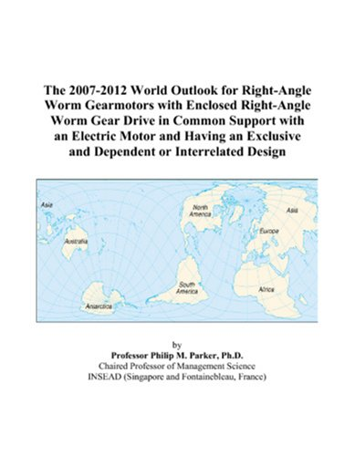The 2007-2012 World Outlook for Right-Angle Worm Gearmotors with Enclosed Right-Angle Worm Gear Drive in Common Support with an Electric Motor and ... and Dependent or Interrelated Design