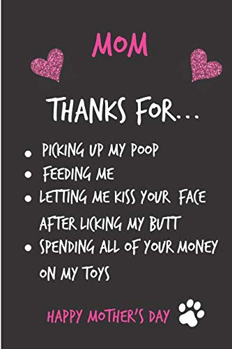 Mom, Thanks for Picking Up My Poop: Mother's Day Notebook from Dog Cat Pet Son Daughter Child Kids - Funny Gag Cheeky Joke Birthday Journal for Mom ... Greeting (Unique Gift Alternative to Card -