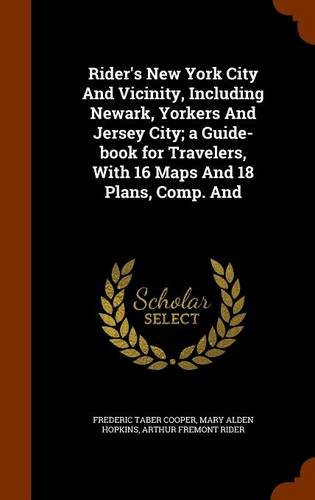 Rider's New York City And Vicinity, Including Newark, Yorkers And Jersey City; a Guide-book for Travelers, With 16 Maps And 18 Plans, Comp. And pdf