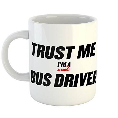 Westlake Art - Trust Me Im Almost A Bus Driver - 11oz Coffee Cup Mug - Sayings Artwork Home Office Birthday Christmas Gift - 11 Ounce (3D1B-6324C)