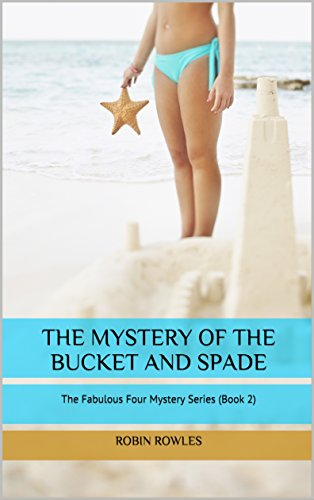 The Mystery of the Bucket and Spade: The Fabulous Four Mystery Series (Book 2) by [Rowles, Robin]