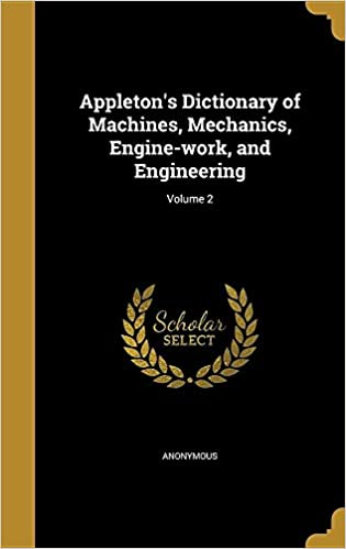 Book Appleton's Dictionary of Machines, Mechanics, Engine-work, and Engineering: Volume 2