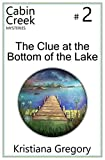 img - for The Clue at the Bottom of the Lake (Cabin Creek Mysteries) (Volume 2) book / textbook / text book