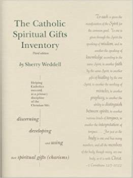 The Catholic Spiritual Gifts Inventory: Helping Catholics Succeed at a Primary Discipline of the Christian Life: Sherry Weddell: 9781891996009: Amazon.com: ...