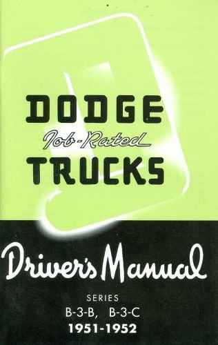 1951 1952 B-3 SERIES DODGE TRUCK & PICKUP OWNERS INSTRUCTION & OPERATING MANUAL - USERS GUIDE FOR B-3-B & B-3-C. Includes Maintenance Schedule, Specifications, Charts etc ebook