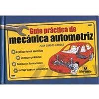 Guia Practica De Mecanica Automotriz / Practical Guide To Automotive Mechanics (Spanish Edition)