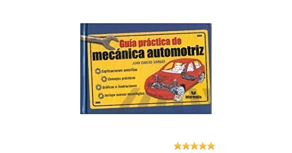 Guia Practica De Mecanica Automotriz / Practical Guide To Automotive Mechanics (Spanish Edition): Juan Carlos Vargas: 9789582814205: Amazon.com: Books