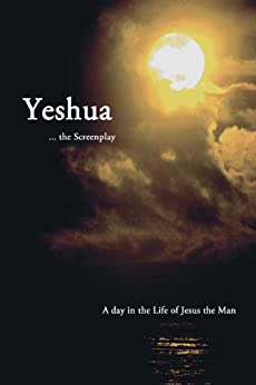 Yeshua ... the Screenplay: A day in the Life of Jesus the Man by [Graves, Dr. Frederick D., Graves, Kathryn Jo]