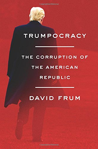 Book cover from Trumpocracy: The Corruption of the American Republic by David Frum
