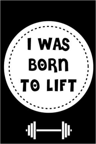 amazon i was born to lift exercise log book general