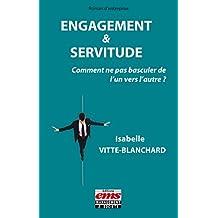 Engagement & servitude: Comment ne pas basculer de l'un vers l'autre ? (Pratiques d'entreprises) (French Edition)