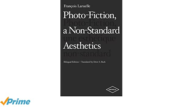 Photo-Fiction, a Non-Standard Aesthetics (Univocal) (English and French Edition)