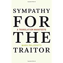 Sympathy for the Traitor: A Translation Manifesto (MIT Press)