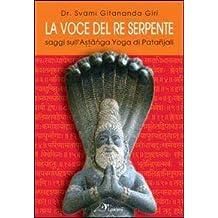 La voce del re serpente. Saggi sull'Astanga yoga di Patanjali. Ediz. multilingue