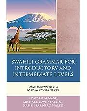 Swahili Grammar for Introductory and Intermediate Levels: Sarufi ya Kiswahili cha Ngazi ya Kwanza na Kati
