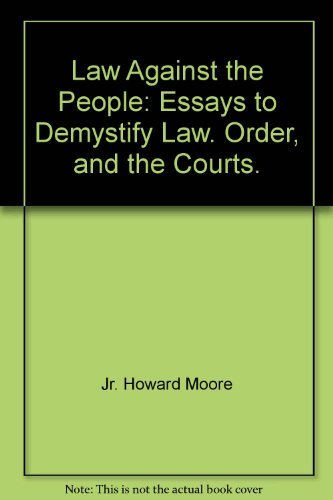 Law Against the People: Essays to Demystify Law. Unsuitable, and the Courts.
