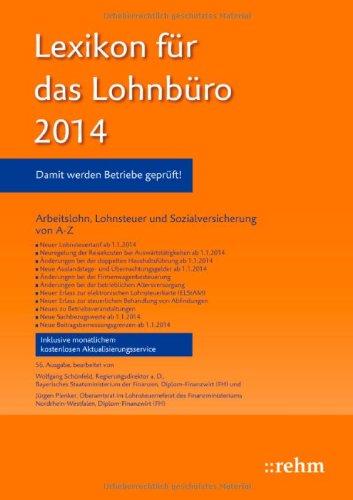 Lexikon für das Lohnbüro 2014: Arbeitslohn, Lohnsteuer und Sozialversicherung von A-Z