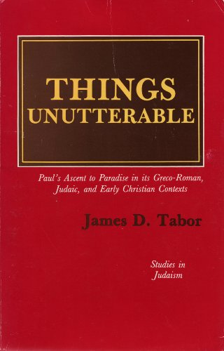 Things Unutterable: Paul's Ascent to Paradise in Its Graeco-Roman, Judaic and Early Christian Contexts