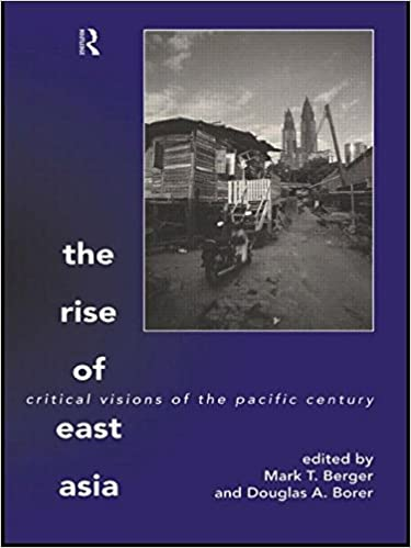 The Rise of East Asia: Critical Visions of the Pacific Century