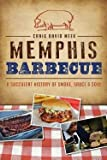 Memphis Barbecue : : A Succulent History of Smoke, Sauce & Soul (Paperback)--by Craig David Meek [2014 Edition]