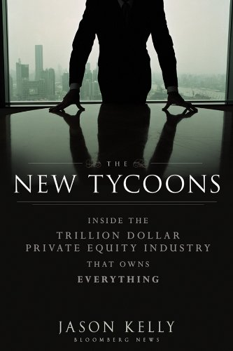 The New Tycoons: Inside the Trillion Dollar Private Equity Industry That Owns Everything (Bloomberg) ()