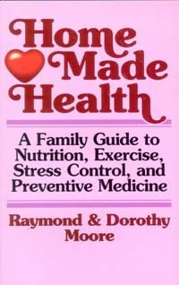 Home Made Health: A Family Guide to Nutrition, Exercise, Stress Control and Preventive Medicine