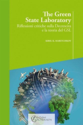 The green state Laboratory: Riflessioni critiche sulla decrescita e la teoria del GSL (Italian Edition)