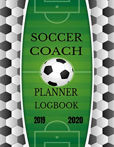 Soccer Coach Planner Logbook 2019-2020: Play The Game Journal Notebook (Coach Series)