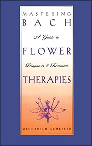 Mastering Bach Flower Therapies: A Guide to Diagnosis and Treatment by Mechthild Scheffer (1996-07-01)