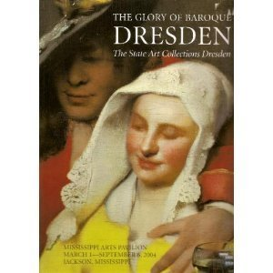 The Glory of Baroque Desden: The State Art Collections Dresden.