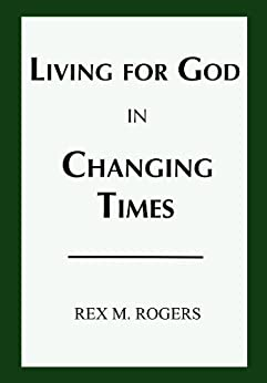 Living for God in Changing Times by [Rogers, Rex M]