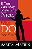If You Can't Say Something Nice, What Do You Say?, Sarita Maybin, 1419630539