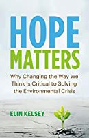 Hope Matters: Why Changing the Way We Think Is Critical to Solving the Environmental Crisis