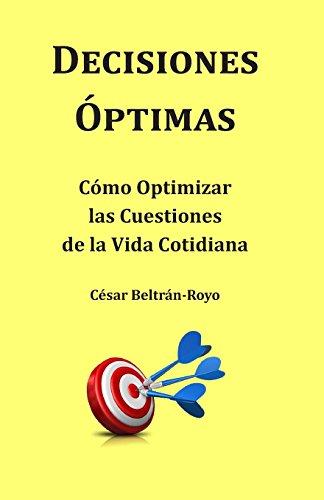 Descargar Libro Decisiones Óptimas: Cómo Optimizar Las Cuestiones De La Vida Cotidiana Cesar Beltran-royo