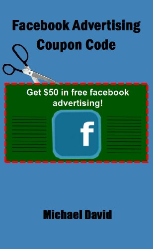 Amazon facebook advertising coupon code ebook michael david facebook advertising coupon code by david michael fandeluxe