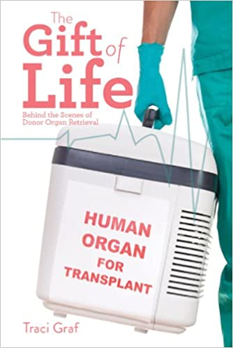 The gift of life the reality behind donor organ retrieval traci the gift of life the reality behind donor organ retrieval traci graf rn 9781770853065 amazon books negle Gallery