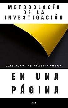 Metodología de la Investigación en una Página de [Pérez Romero, Luis Alfonso]
