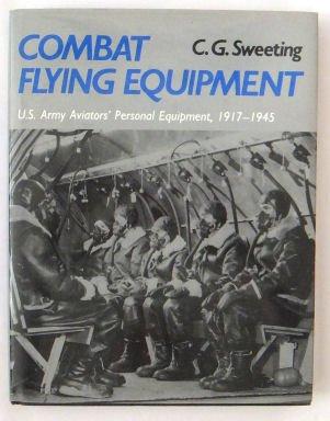 Combat Flying Equipment: Us Army Aviator's Personal Equipment 1917-1945