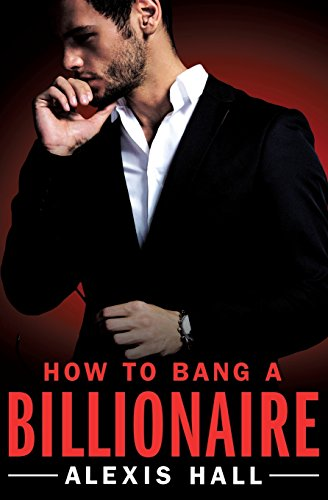 How to Bang a Billionaire (Arden St. Ives)