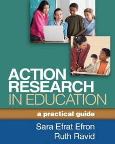 Action Research in Education: A Practical Guide 1st (first) edition by Efron EdD, Sara Efrat, Ravid PhD, Ruth published by The Guilford Press (2013) Paperback