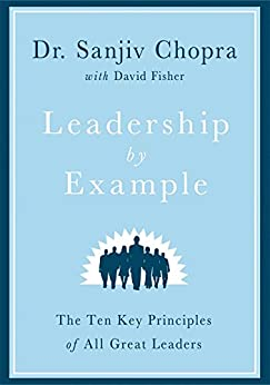 Leadership by Example: The Ten Key Principles of All Great Leaders by [Chopra, Medical Doctor Sanjiv, David Fisher]