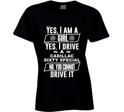 Yes I Am a Girl and Drive Cadillac Sixty Special Car Adorer Lover Cool Auto T Shirt 2XL Black