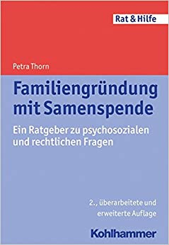 Book Familiengrundung Mit Samenspende: Ein Ratgeber Zu Psychosozialen Und Rechtlichen Fragen (Rat and Hilfe)