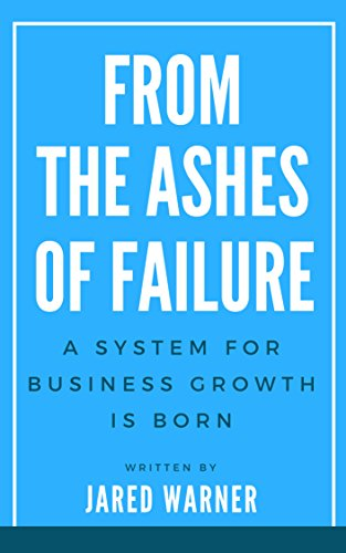 From The Ashes Of Failure: A System For Business Growth Is Born cover