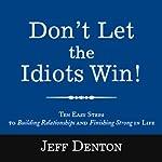 Don't Let the Idiots Win! | Jeff Denton