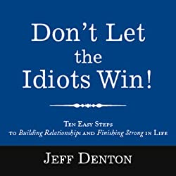 Don't Let the Idiots Win!